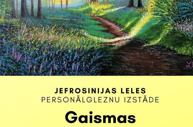 """Jefrosinijas Leles personālgleznu izstāde """"Gaismas izpausme dabā"""""""
